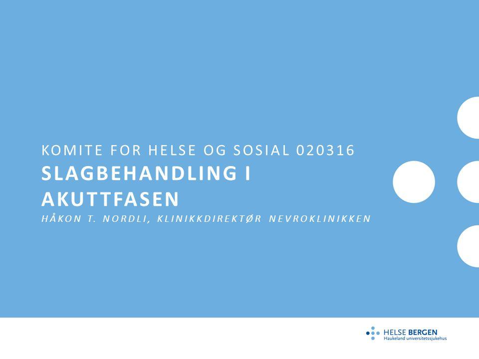 KOMITE FOR HELSE OG SOSIAL 020316 SLAGBEHANDLING I AKUTTFASEN HÅKON T.