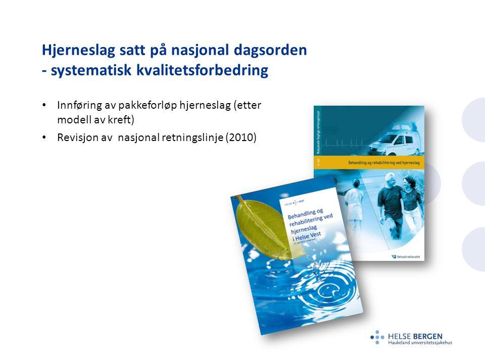 Hjerneslag satt på nasjonal dagsorden - systematisk kvalitetsforbedring Innføring av pakkeforløp hjerneslag (etter modell av kreft) Revisjon av nasjonal retningslinje (2010)
