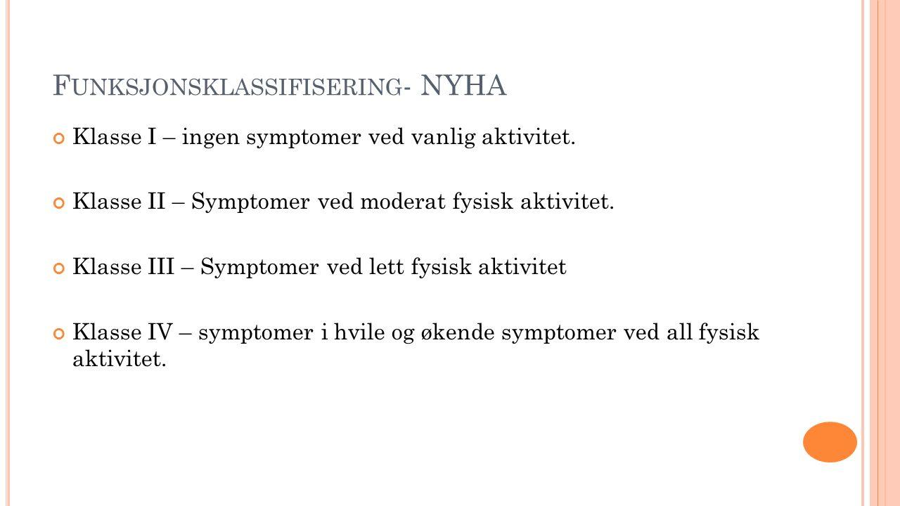 F UNKSJONSKLASSIFISERING - NYHA Klasse I – ingen symptomer ved vanlig aktivitet. Klasse II – Symptomer ved moderat fysisk aktivitet. Klasse III – Symp