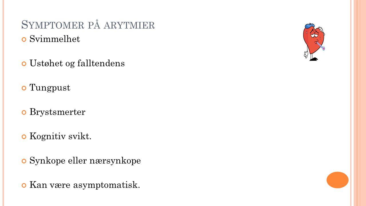 S YMPTOMER PÅ ARYTMIER Svimmelhet Ustøhet og falltendens Tungpust Brystsmerter Kognitiv svikt. Synkope eller nærsynkope Kan være asymptomatisk.