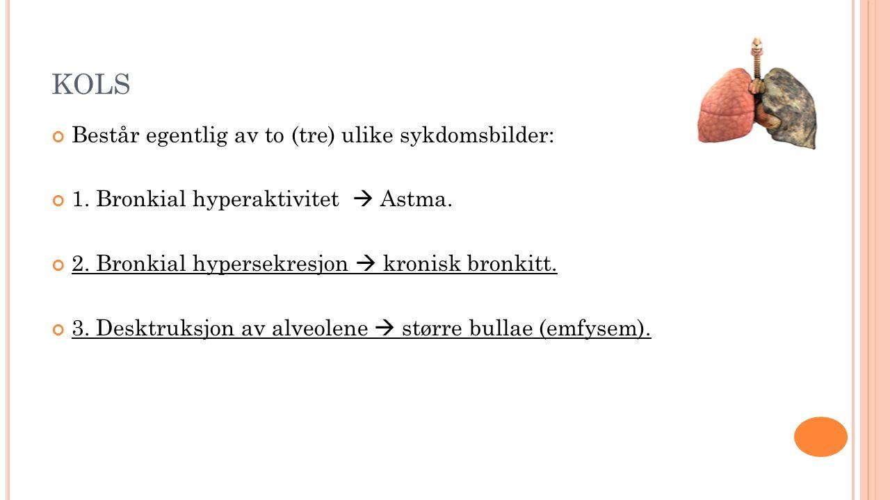 KOLS Består egentlig av to (tre) ulike sykdomsbilder: 1. Bronkial hyperaktivitet  Astma. 2. Bronkial hypersekresjon  kronisk bronkitt. 3. Desktruksj