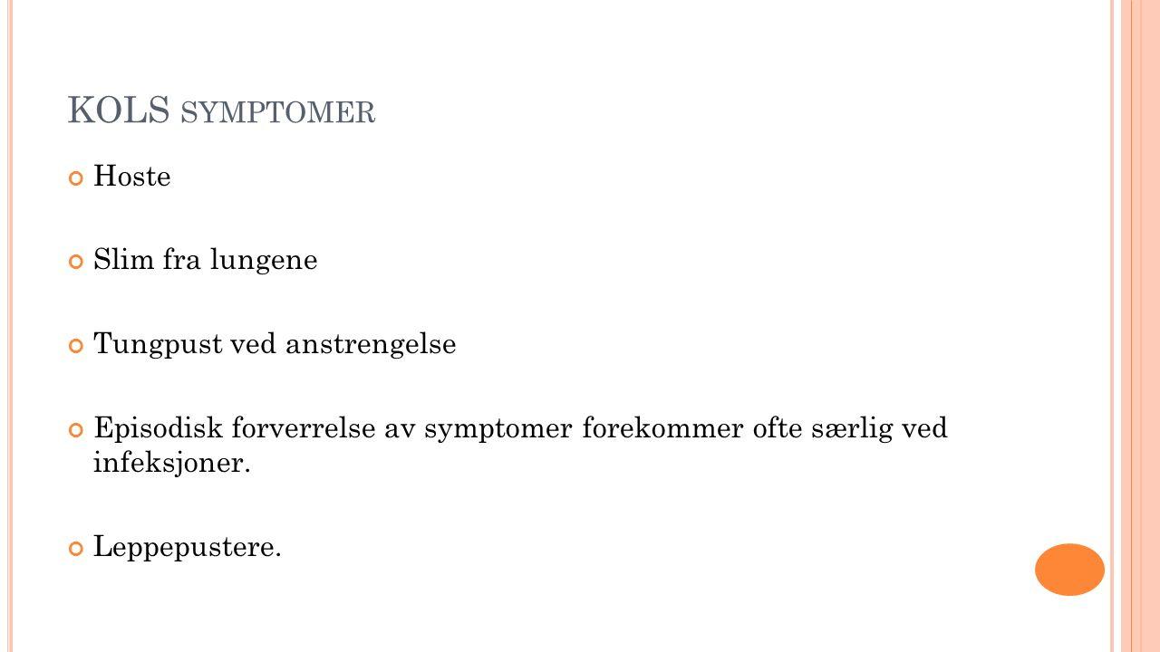 KOLS SYMPTOMER Hoste Slim fra lungene Tungpust ved anstrengelse Episodisk forverrelse av symptomer forekommer ofte særlig ved infeksjoner. Leppepuster