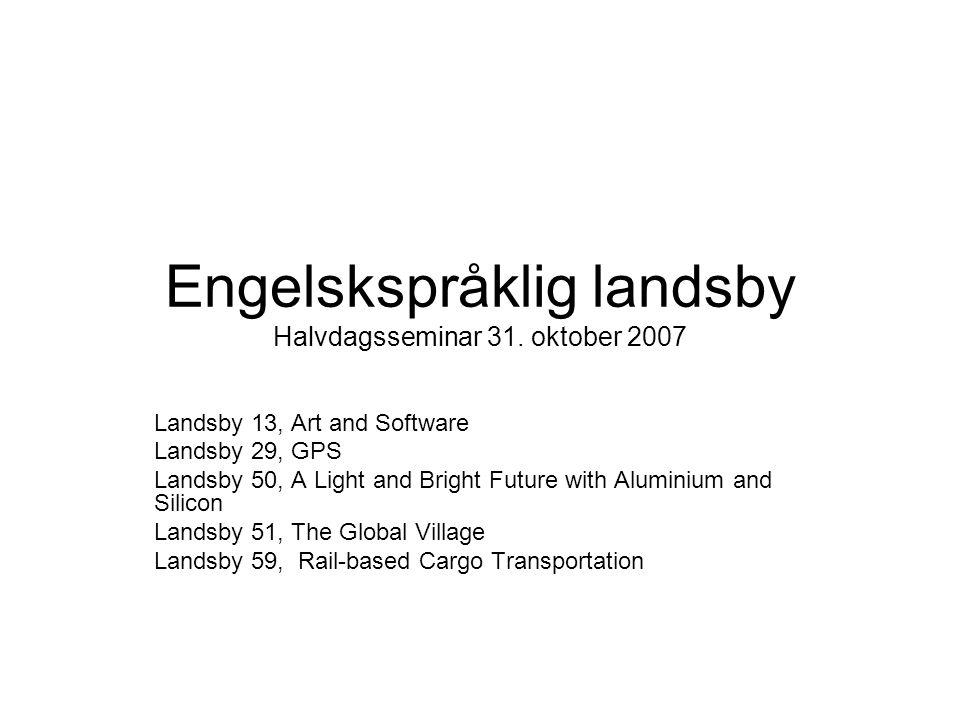 Engelskspråklig landsby Halvdagsseminar 31. oktober 2007 Landsby 13, Art and Software Landsby 29, GPS Landsby 50, A Light and Bright Future with Alumi