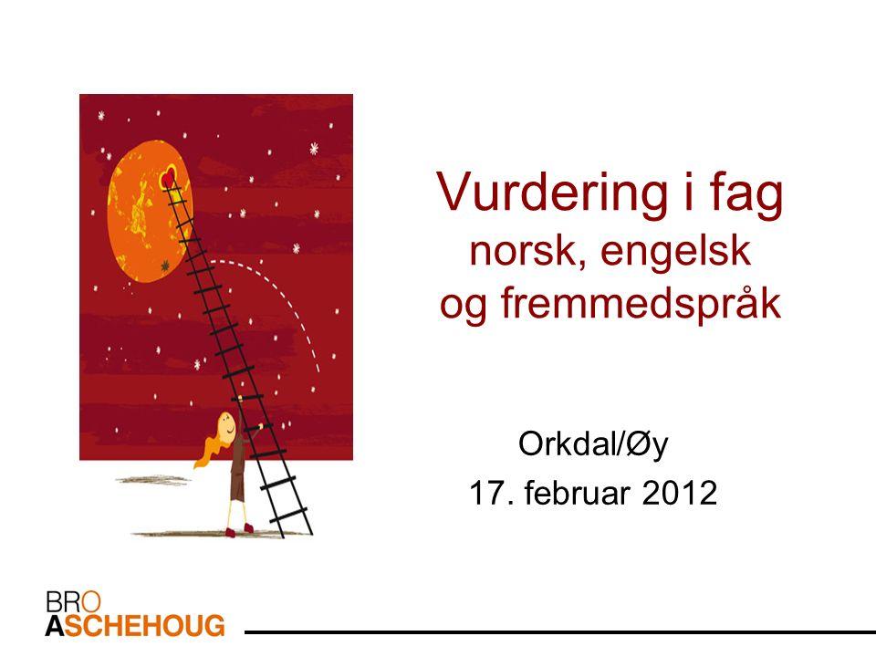 Vurdering i fag norsk, engelsk og fremmedspråk Orkdal/Øy 17. februar 2012
