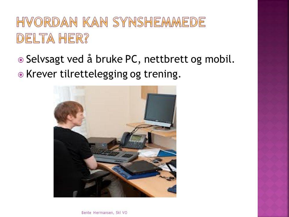  Selvsagt ved å bruke PC, nettbrett og mobil.  Krever tilrettelegging og trening. Bente Hermansen, Ski VO