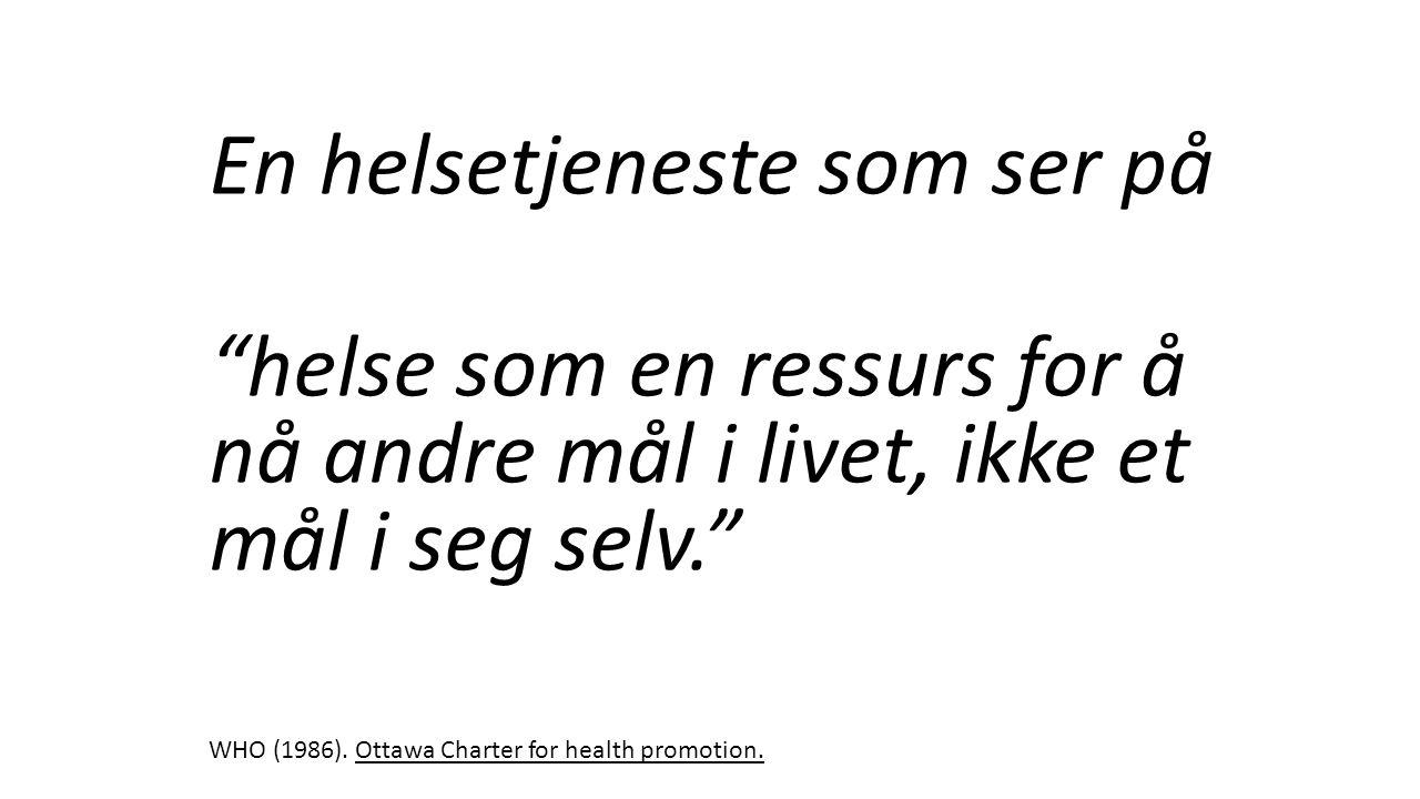 En helsetjeneste som ser på helse som en ressurs for å nå andre mål i livet, ikke et mål i seg selv. WHO (1986).