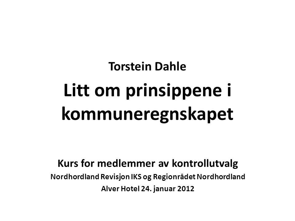 Torstein Dahle Litt om prinsippene i kommuneregnskapet Kurs for medlemmer av kontrollutvalg Nordhordland Revisjon IKS og Regionrådet Nordhordland Alver Hotel 24.