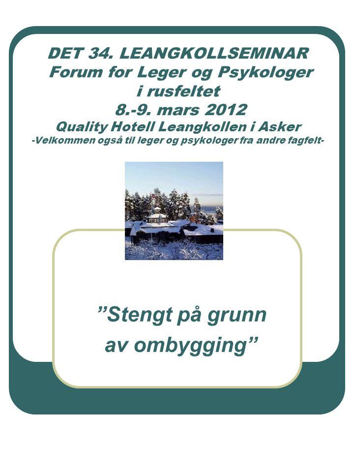 DET 34. LEANGKOLLSEMINAR Forum for Leger og Psykologer i rusfeltet 8.-9. mars 2012 Quality Hotell Leangkollen i Asker -Velkommen også til leger og psy