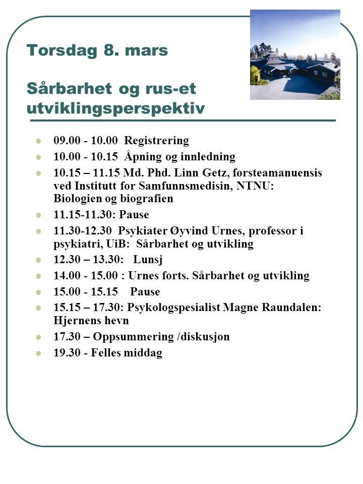 Torsdag 8. mars Sårbarhet og rus-et utviklingsperspektiv 09.00 - 10.00 Registrering 10.00 - 10.15 Åpning og innledning 10.15 – 11.15 Md. Phd. Linn Get