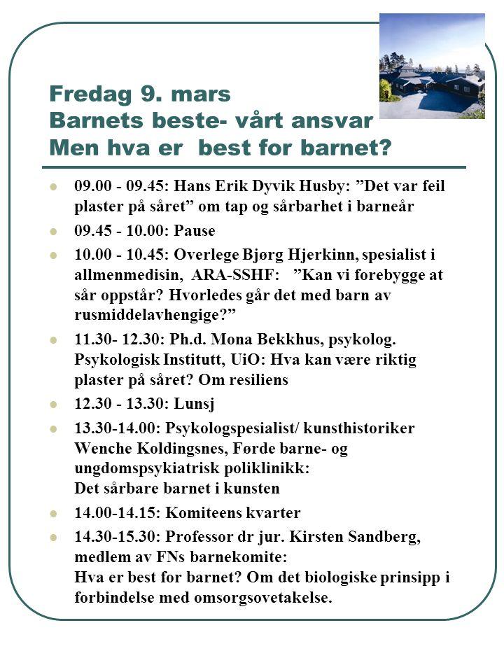 """Fredag 9. mars Barnets beste- vårt ansvar Men hva er best for barnet? 09.00 - 09.45: Hans Erik Dyvik Husby: """"Det var feil plaster på såret"""" om tap og"""