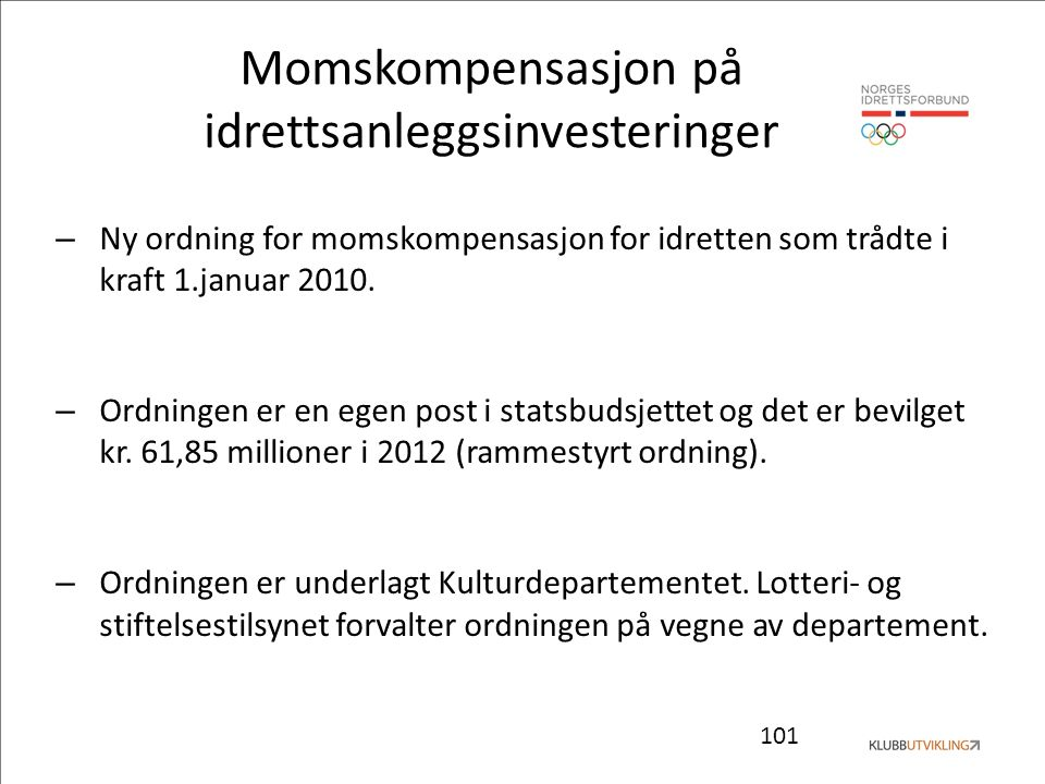 101 Momskompensasjon på idrettsanleggsinvesteringer – Ny ordning for momskompensasjon for idretten som trådte i kraft 1.januar 2010. – Ordningen er en