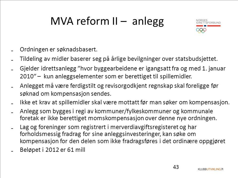 43 MVA reform II – anlegg ₋Ordningen er søknadsbasert. ₋Tildeling av midler baserer seg på årlige bevilgninger over statsbudsjettet. ₋Gjelder idrettsa