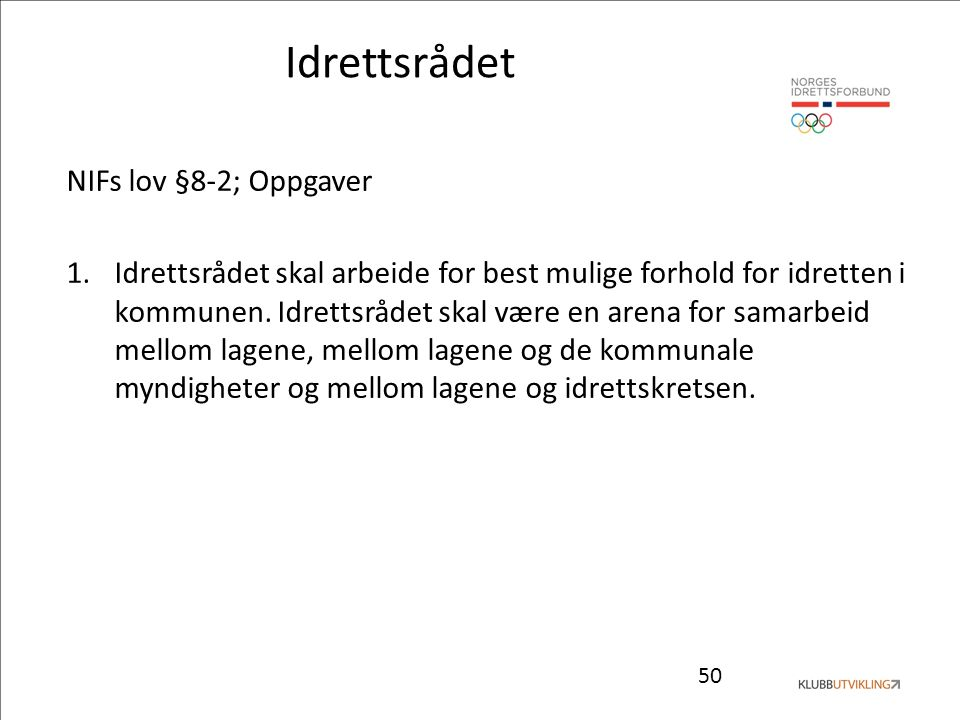 50 Idrettsrådet NIFs lov §8-2; Oppgaver 1.Idrettsrådet skal arbeide for best mulige forhold for idretten i kommunen. Idrettsrådet skal være en arena f