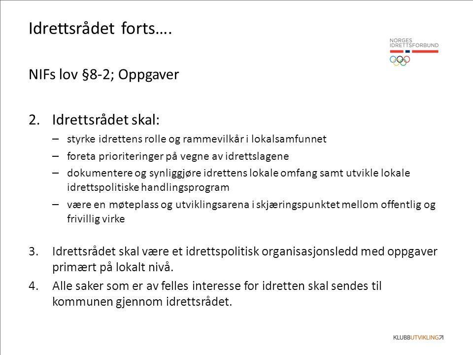 Idrettsrådet forts…. NIFs lov §8-2; Oppgaver 2.Idrettsrådet skal: – styrke idrettens rolle og rammevilkår i lokalsamfunnet – foreta prioriteringer på