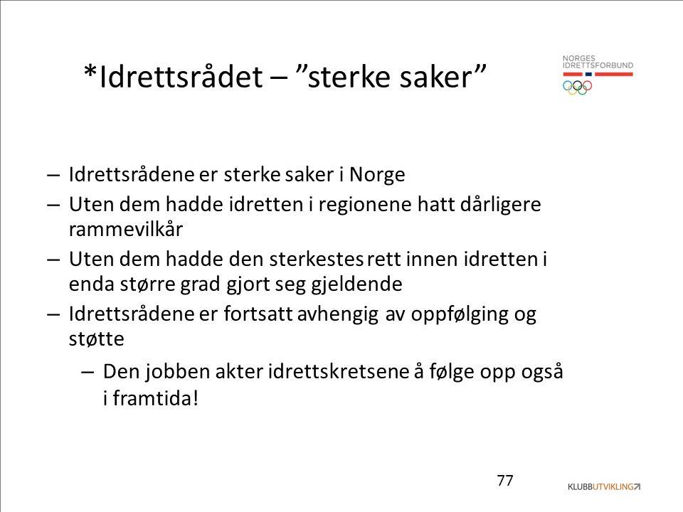 """77 *Idrettsrådet – """"sterke saker"""" – Idrettsrådene er sterke saker i Norge – Uten dem hadde idretten i regionene hatt dårligere rammevilkår – Uten dem"""