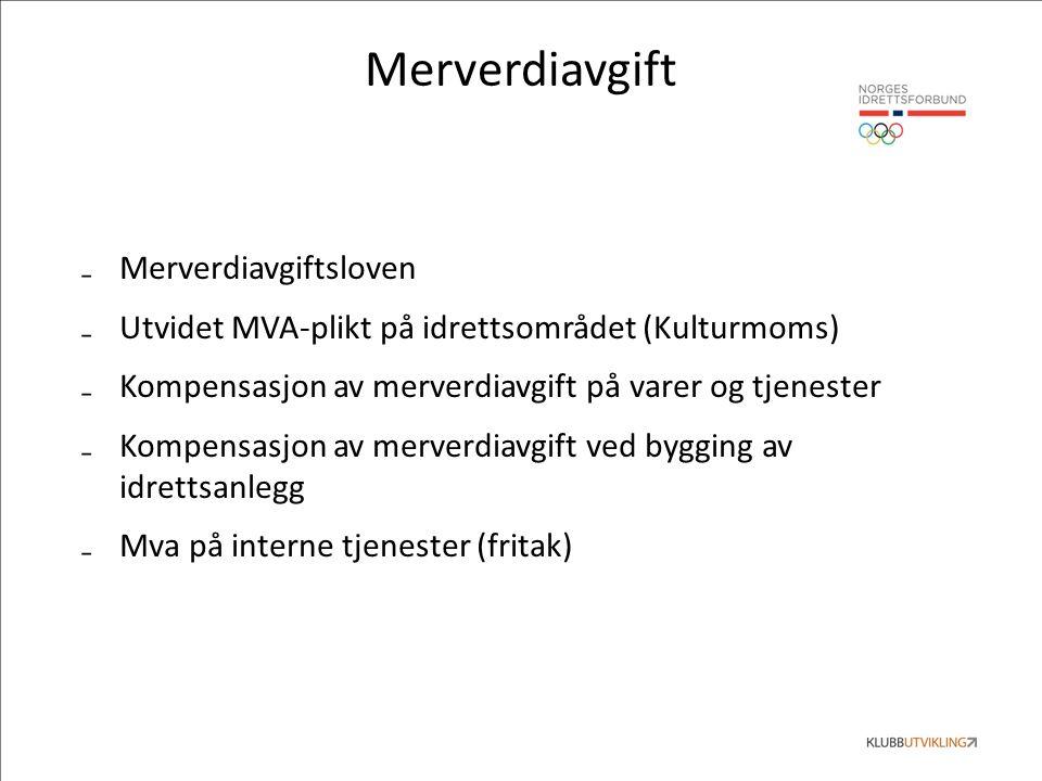 Merverdiavgift ₋Merverdiavgiftsloven ₋Utvidet MVA-plikt på idrettsområdet (Kulturmoms) ₋Kompensasjon av merverdiavgift på varer og tjenester ₋Kompensa
