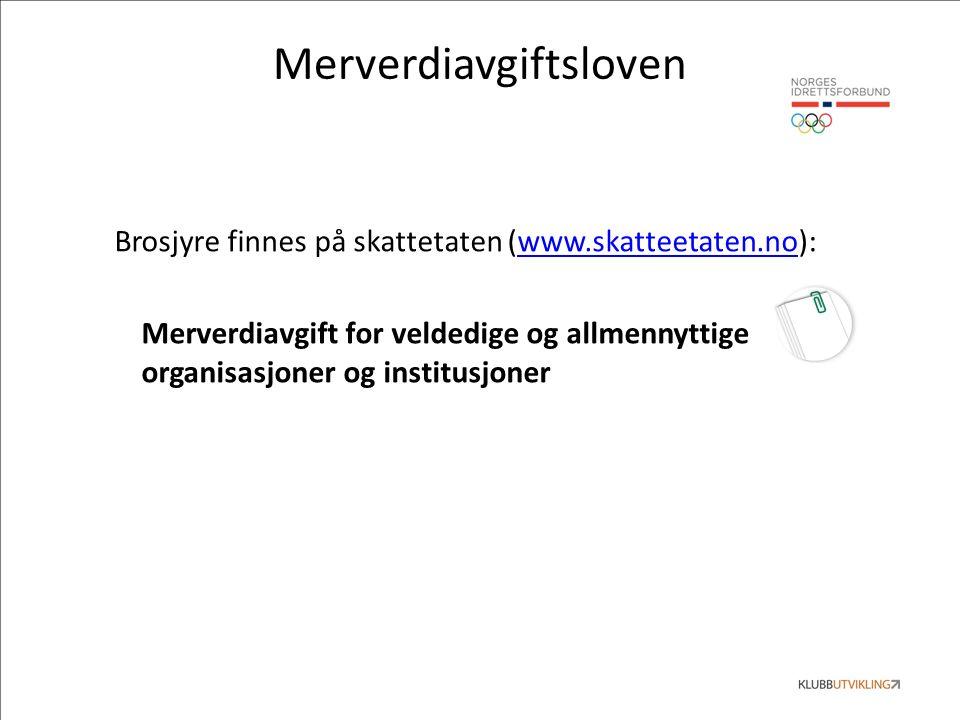 Merverdiavgiftsloven Brosjyre finnes på skattetaten (www.skatteetaten.no):www.skatteetaten.no Merverdiavgift for veldedige og allmennyttige organisasjoner og institusjoner