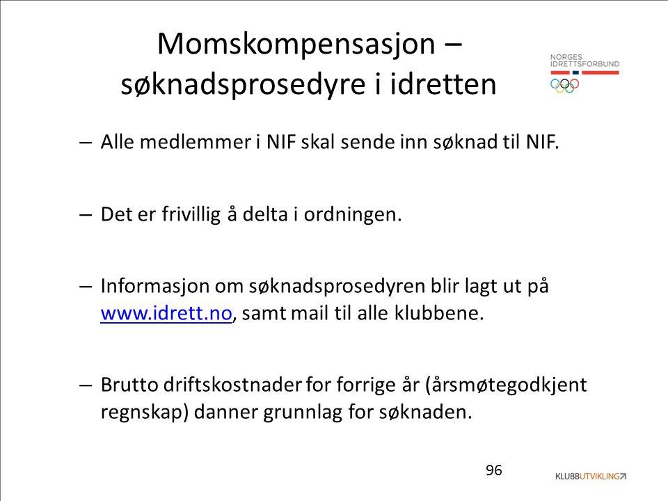 96 Momskompensasjon – søknadsprosedyre i idretten – Alle medlemmer i NIF skal sende inn søknad til NIF. – Det er frivillig å delta i ordningen. – Info