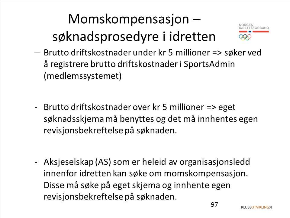 97 Momskompensasjon – søknadsprosedyre i idretten – Brutto driftskostnader under kr 5 millioner => søker ved å registrere brutto driftskostnader i Spo