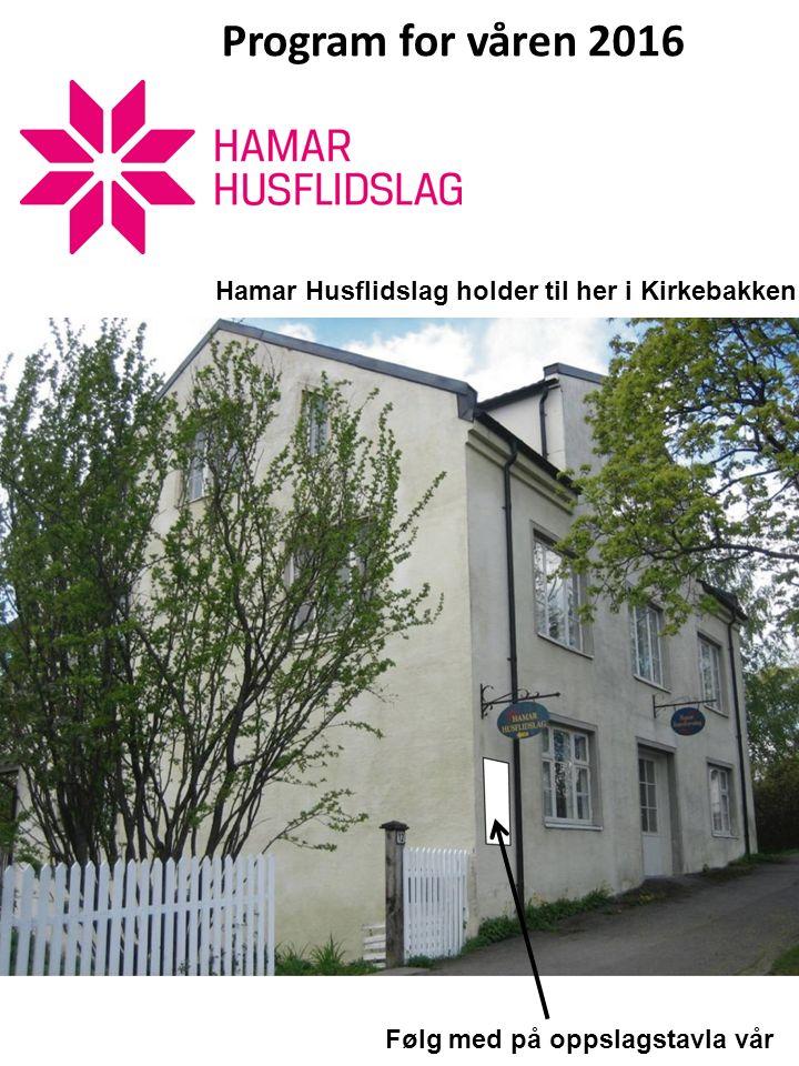 Program for våren 2016 Følg med på oppslagstavla vår Hamar Husflidslag holder til her i Kirkebakken