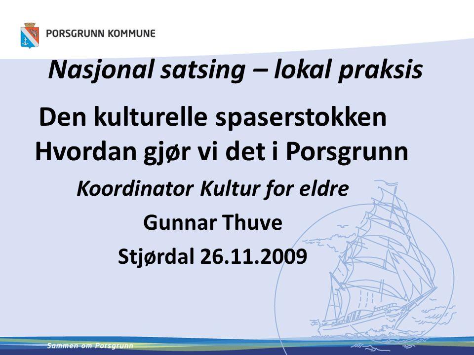 Nasjonal satsing – lokal praksis Den kulturelle spaserstokken Hvordan gjør vi det i Porsgrunn Koordinator Kultur for eldre Gunnar Thuve Stjørdal 26.11.2009