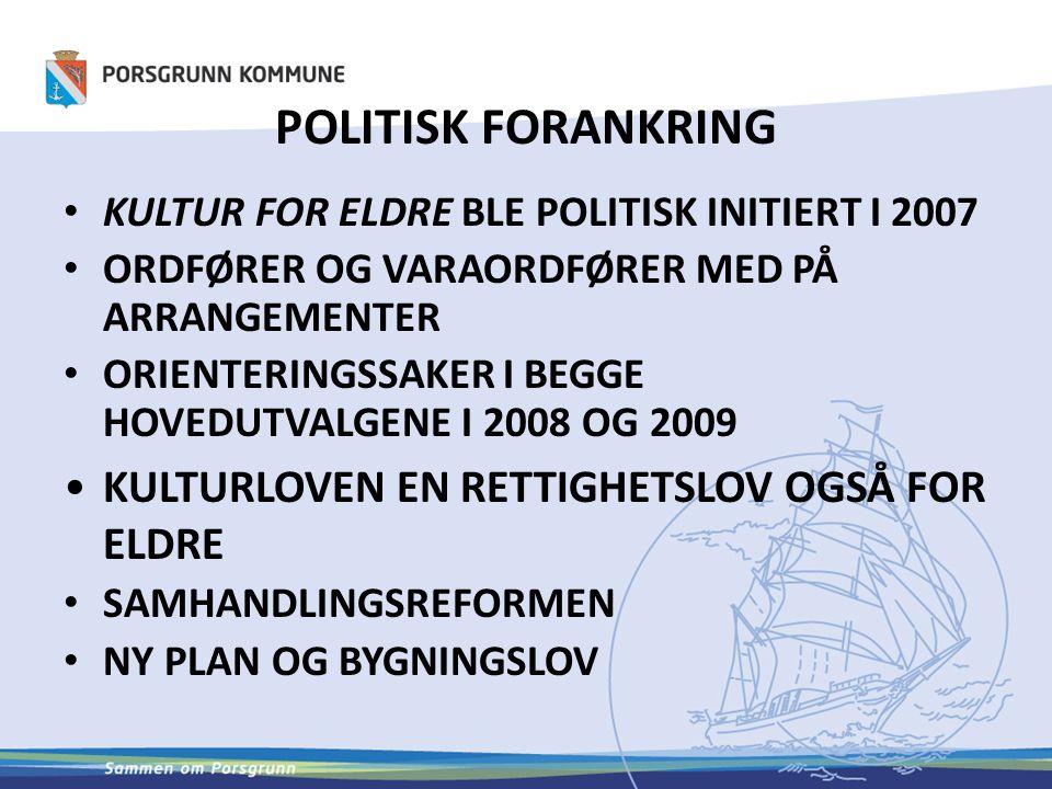 POLITISK FORANKRING KULTUR FOR ELDRE BLE POLITISK INITIERT I 2007 ORDFØRER OG VARAORDFØRER MED PÅ ARRANGEMENTER ORIENTERINGSSAKER I BEGGE HOVEDUTVALGENE I 2008 OG 2009 KULTURLOVEN EN RETTIGHETSLOV OGSÅ FOR ELDRE SAMHANDLINGSREFORMEN NY PLAN OG BYGNINGSLOV