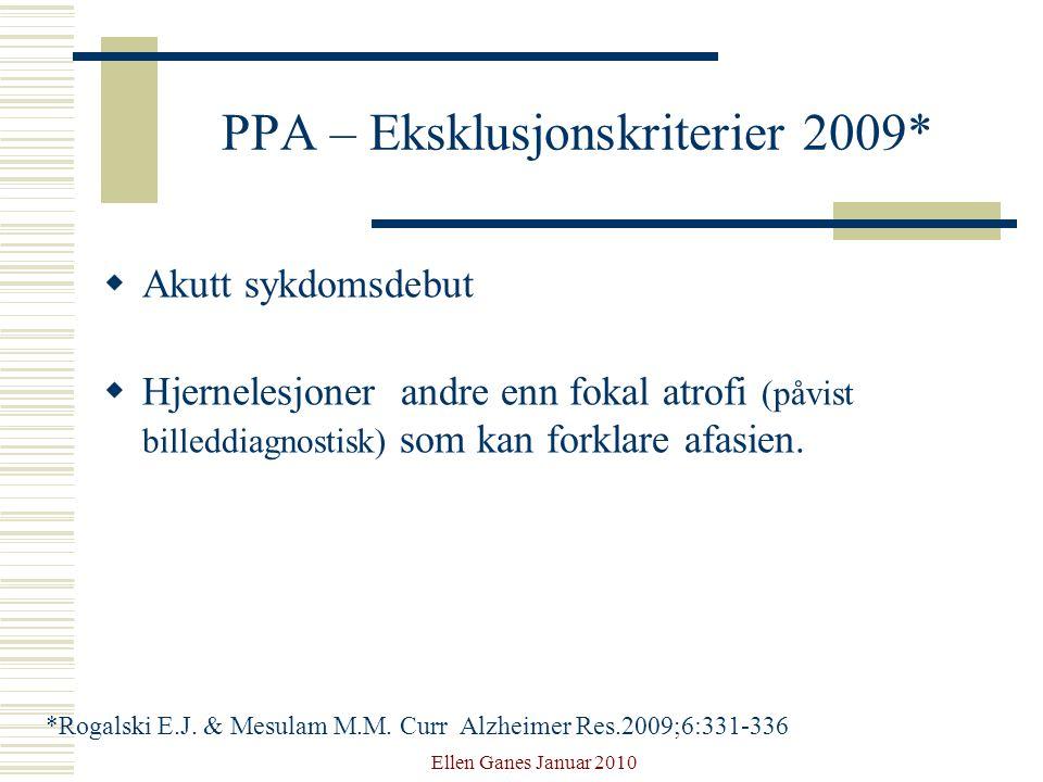 Ellen Ganes Januar 2010 PPA – Eksklusjonskriterier 2009*  Akutt sykdomsdebut  Hjernelesjoner andre enn fokal atrofi (påvist billeddiagnostisk) som k