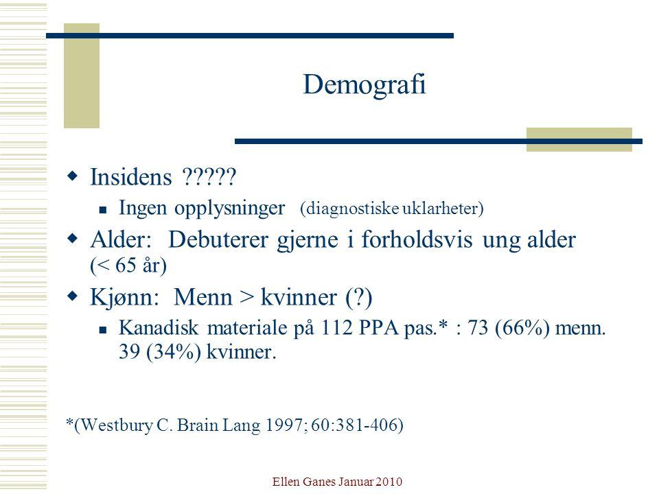 Ellen Ganes Januar 2010 Demografi  Insidens ????? Ingen opplysninger (diagnostiske uklarheter)  Alder: Debuterer gjerne i forholdsvis ung alder (< 6