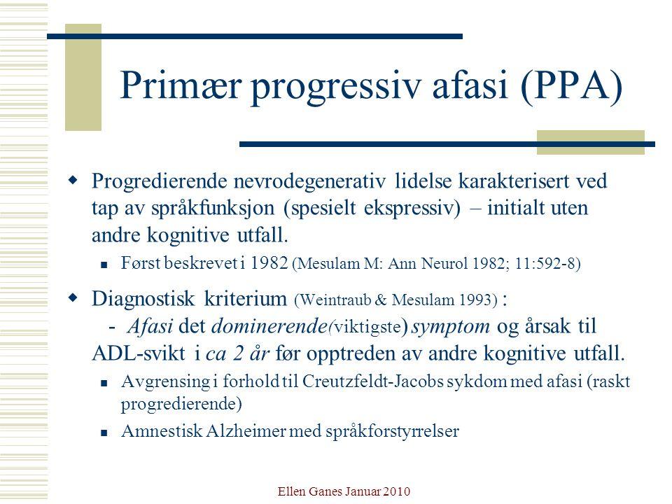 Ellen Ganes Januar 2010 Primær progressiv afasi (PPA)  Progredierende nevrodegenerativ lidelse karakterisert ved tap av språkfunksjon (spesielt ekspr