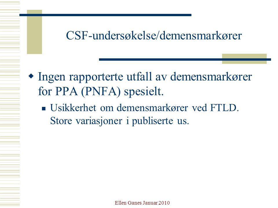 Ellen Ganes Januar 2010 CSF-undersøkelse/demensmarkører  Ingen rapporterte utfall av demensmarkører for PPA (PNFA) spesielt. Usikkerhet om demensmark