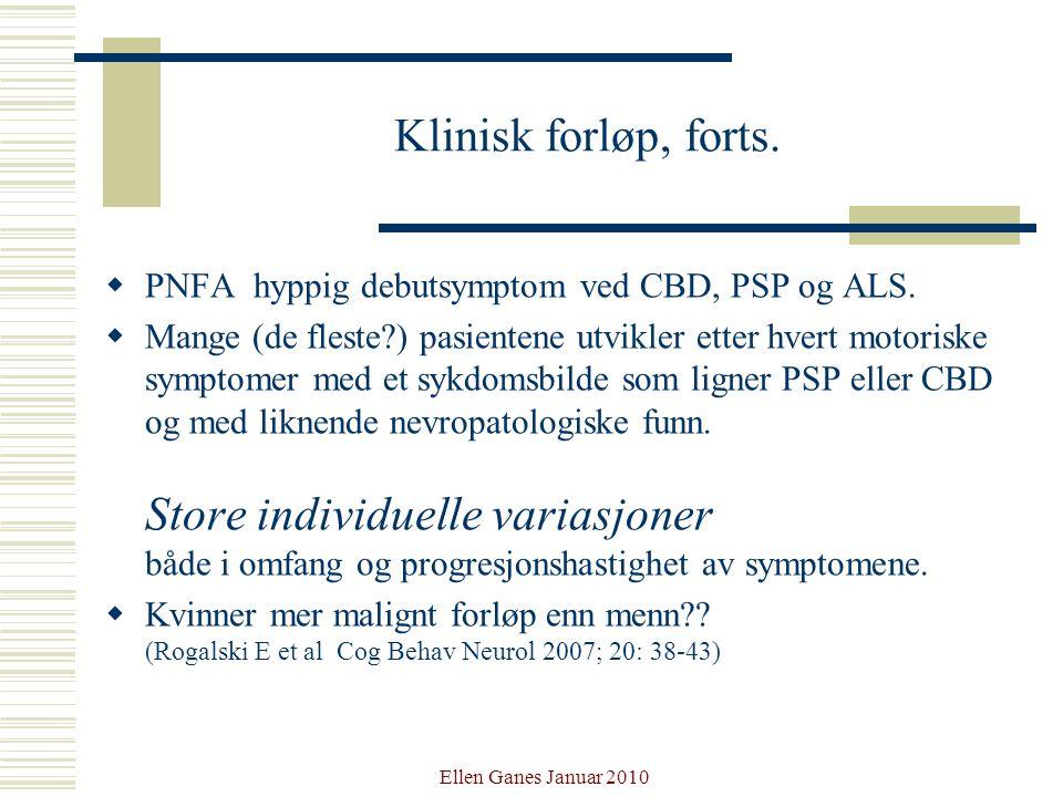 Ellen Ganes Januar 2010 Klinisk forløp, forts.  PNFA hyppig debutsymptom ved CBD, PSP og ALS.  Mange (de fleste?) pasientene utvikler etter hvert mo
