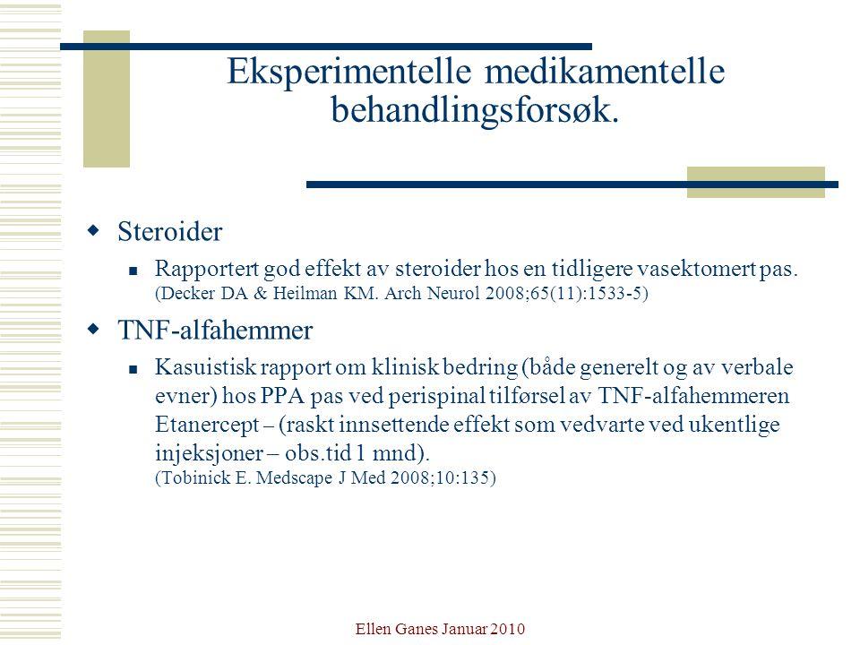 Ellen Ganes Januar 2010 Eksperimentelle medikamentelle behandlingsforsøk.  Steroider Rapportert god effekt av steroider hos en tidligere vasektomert