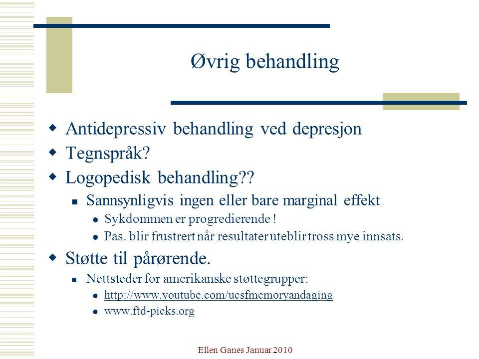 Ellen Ganes Januar 2010 Øvrig behandling  Antidepressiv behandling ved depresjon  Tegnspråk?  Logopedisk behandling?? Sannsynligvis ingen eller bar