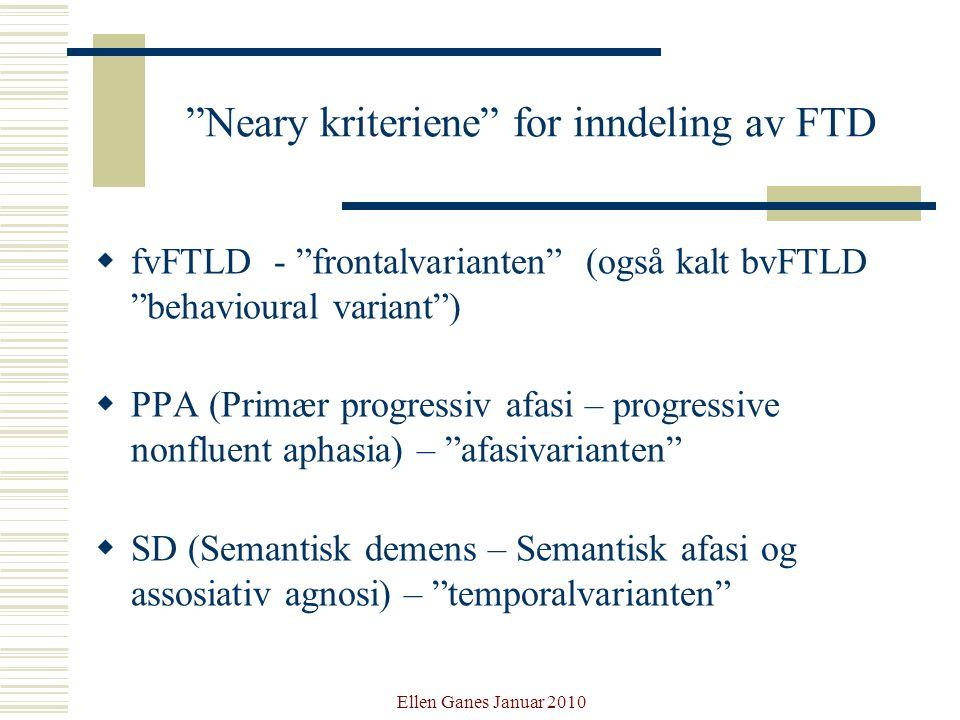 """Ellen Ganes Januar 2010 """"Neary kriteriene"""" for inndeling av FTD  fvFTLD - """"frontalvarianten"""" (også kalt bvFTLD """"behavioural variant"""")  PPA (Primær p"""
