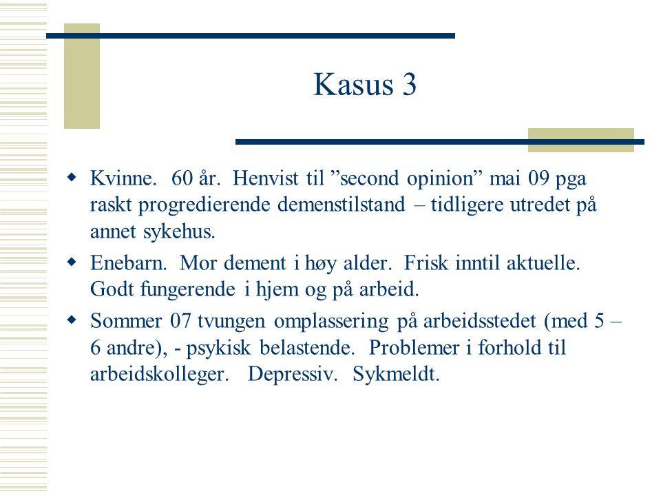 """Kasus 3  Kvinne. 60 år. Henvist til """"second opinion"""" mai 09 pga raskt progredierende demenstilstand – tidligere utredet på annet sykehus.  Enebarn."""