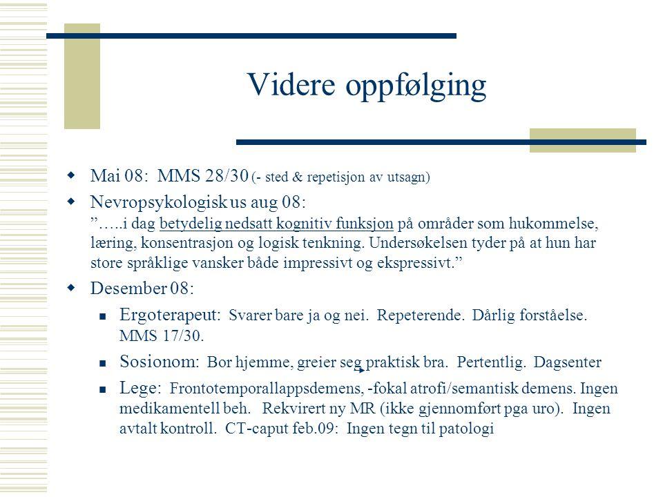 """Videre oppfølging  Mai 08: MMS 28/30 (- sted & repetisjon av utsagn)  Nevropsykologisk us aug 08: """"…..i dag betydelig nedsatt kognitiv funksjon på o"""