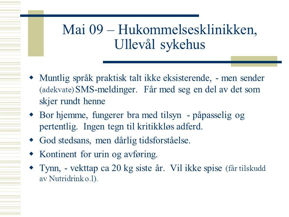 Mai 09 – Hukommelsesklinikken, Ullevål sykehus  Muntlig språk praktisk talt ikke eksisterende, - men sender (adekvate) SMS-meldinger. Får med seg en