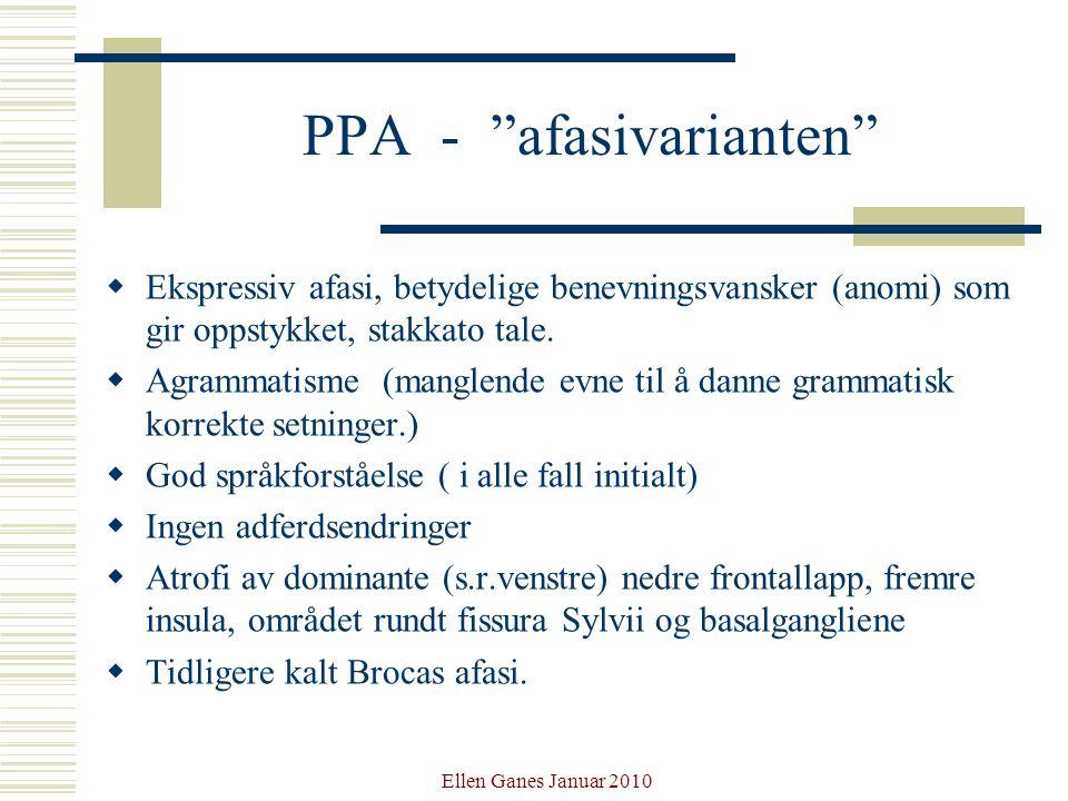 """Ellen Ganes Januar 2010 PPA - """"afasivarianten""""  Ekspressiv afasi, betydelige benevningsvansker (anomi) som gir oppstykket, stakkato tale.  Agrammati"""
