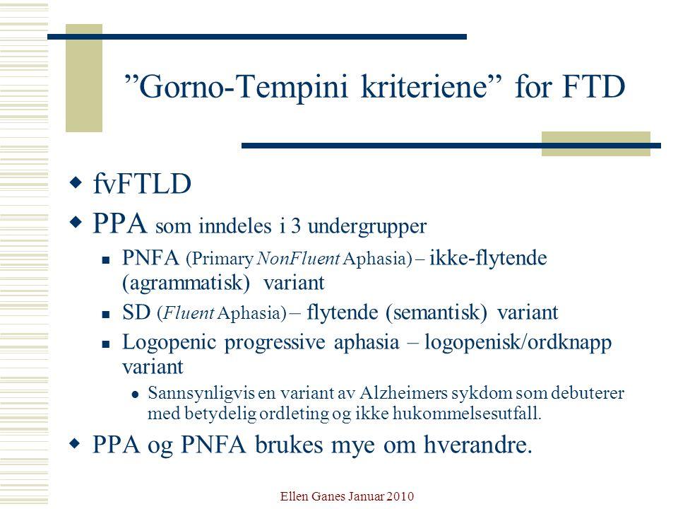 """Ellen Ganes Januar 2010 """"Gorno-Tempini kriteriene"""" for FTD  fvFTLD  PPA som inndeles i 3 undergrupper PNFA (Primary NonFluent Aphasia) – ikke-flyten"""