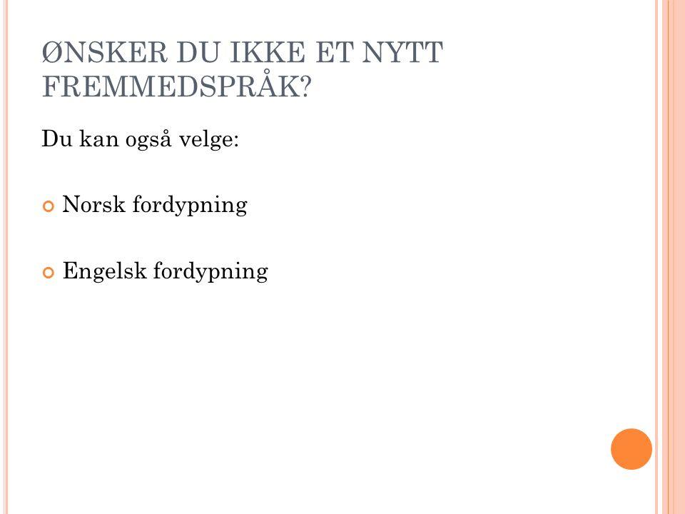 ØNSKER DU IKKE ET NYTT FREMMEDSPRÅK Du kan også velge: Norsk fordypning Engelsk fordypning