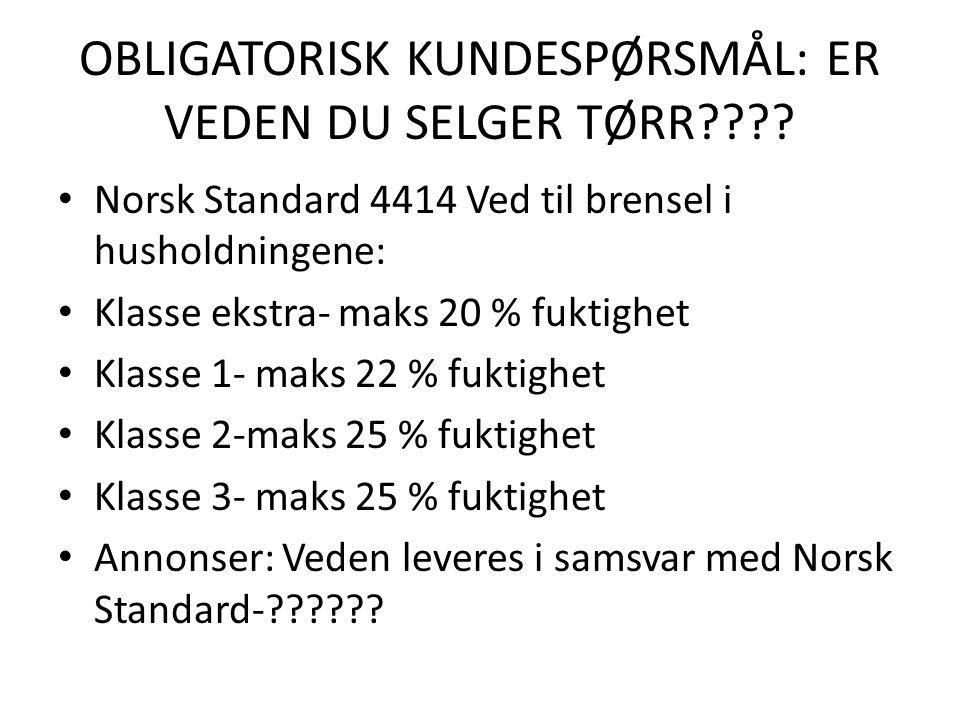 OBLIGATORISK KUNDESPØRSMÅL: ER VEDEN DU SELGER TØRR .