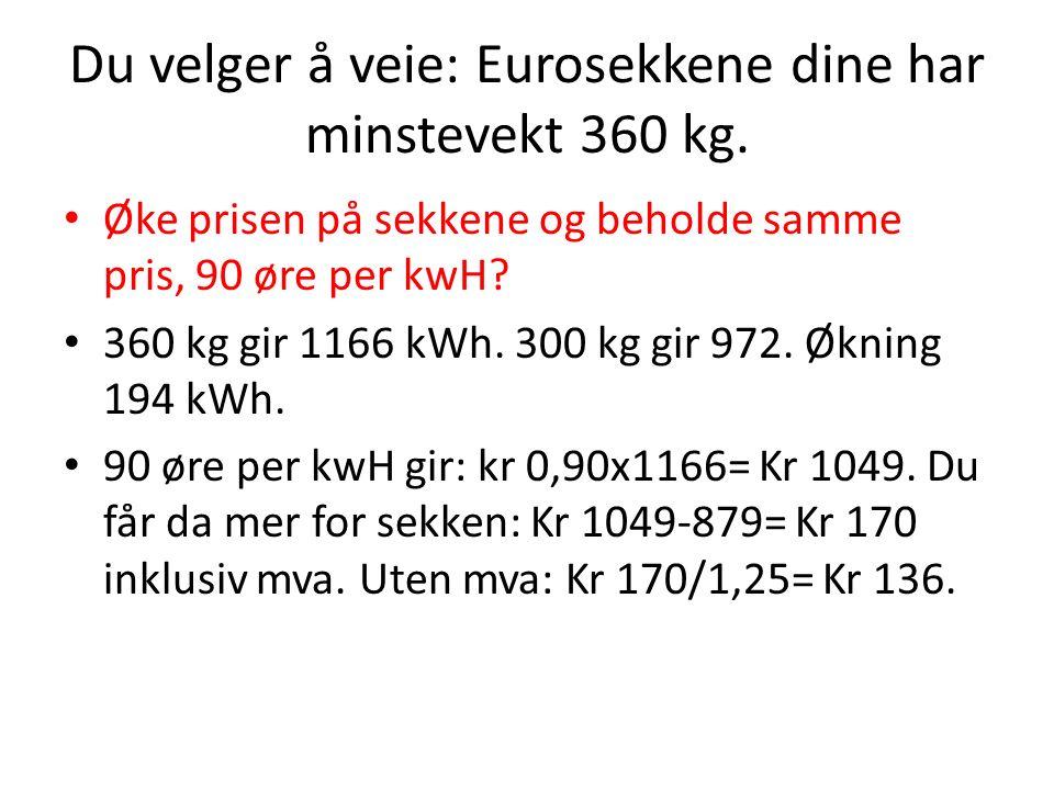 Du velger å veie: Eurosekkene dine har minstevekt 360 kg.