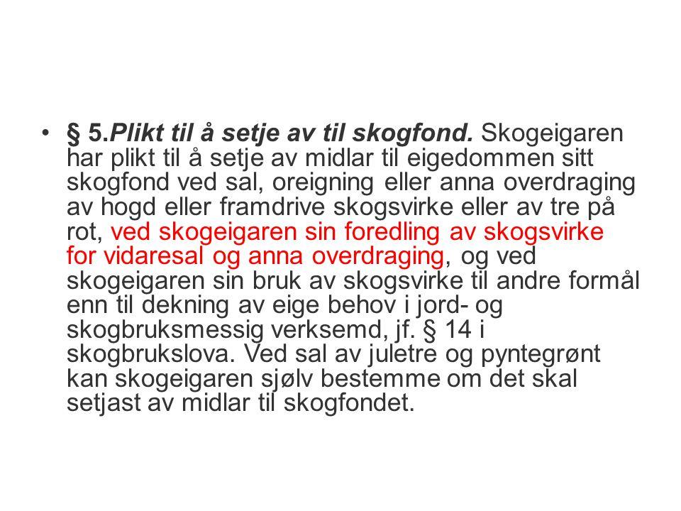 § 5.Plikt til å setje av til skogfond.