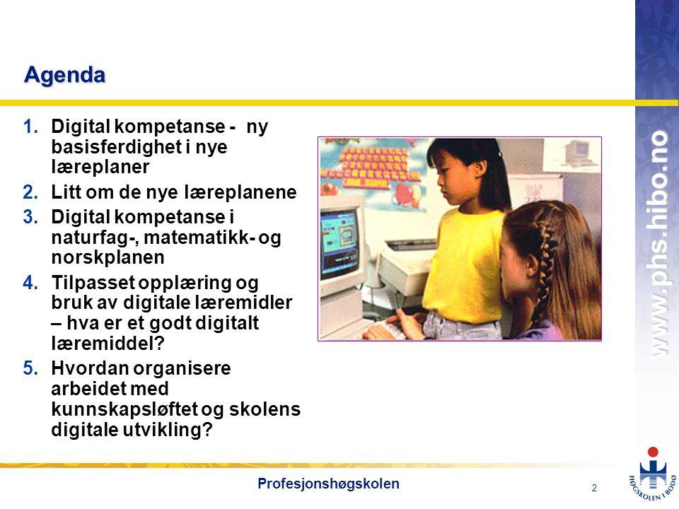 OMJ-98 www.phs.hibo.no 2 Profesjonshøgskolen Agenda 1.Digital kompetanse - ny basisferdighet i nye læreplaner 2.Litt om de nye læreplanene 3.Digital kompetanse i naturfag-, matematikk- og norskplanen 4.Tilpasset opplæring og bruk av digitale læremidler – hva er et godt digitalt læremiddel.
