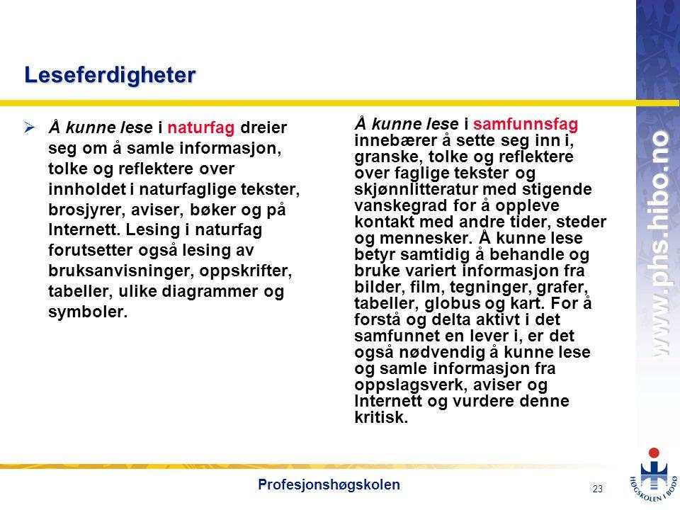 OMJ-98 www.phs.hibo.no 23 Profesjonshøgskolen Leseferdigheter  Å kunne lese i naturfag dreier seg om å samle informasjon, tolke og reflektere over in