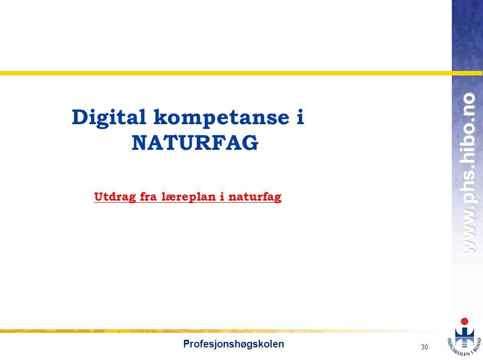 OMJ-98 www.phs.hibo.no 30 Profesjonshøgskolen Digital kompetanse i NATURFAG Utdrag fra læreplan i naturfag