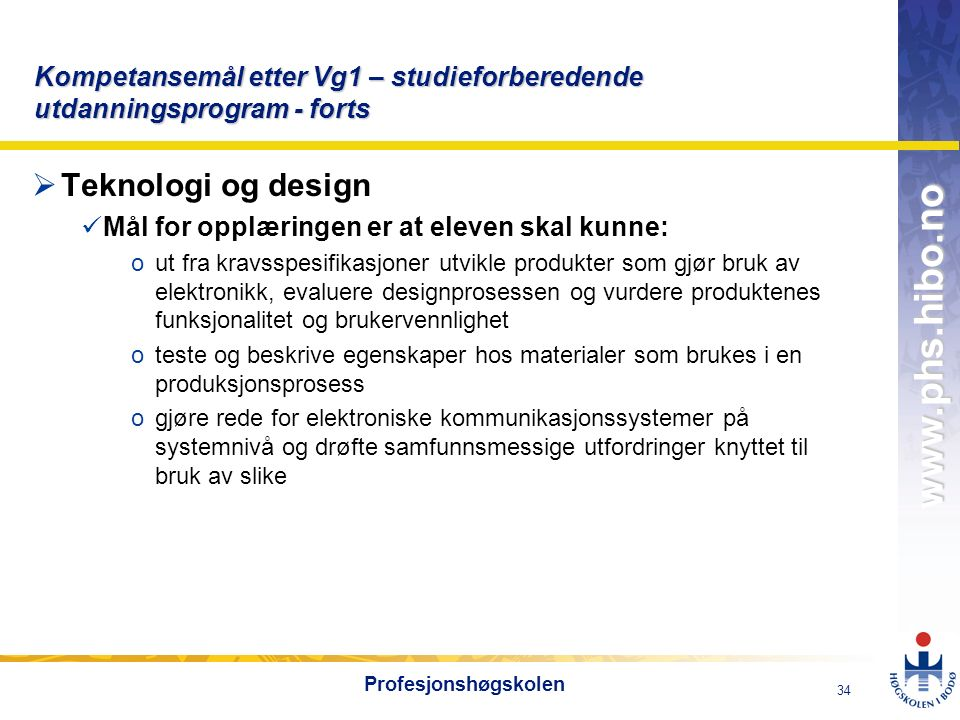 OMJ-98 www.phs.hibo.no 34 Profesjonshøgskolen Kompetansemål etter Vg1 – studieforberedende utdanningsprogram - forts  Teknologi og design Mål for opp