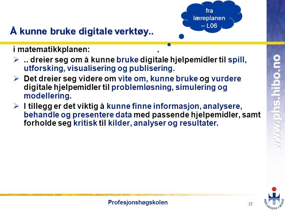 OMJ-98 www.phs.hibo.no 37 Profesjonshøgskolen Å kunne bruke digitale verktøy.. i matematikkplanen: .. dreier seg om å kunne bruke digitale hjelpemidl