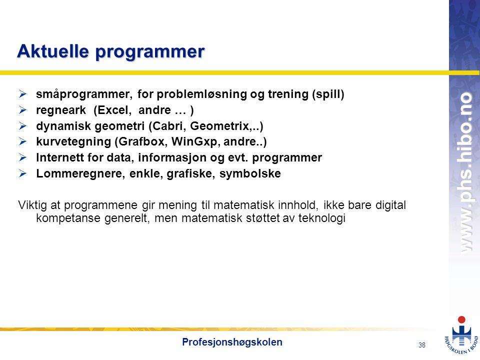 OMJ-98 www.phs.hibo.no 38 Profesjonshøgskolen Aktuelle programmer  småprogrammer, for problemløsning og trening (spill)  regneark (Excel, andre … )  dynamisk geometri (Cabri, Geometrix,..)  kurvetegning (Grafbox, WinGxp, andre..)  Internett for data, informasjon og evt.