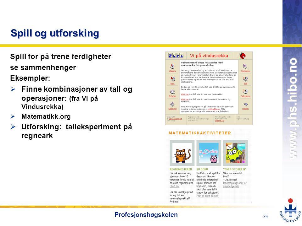 OMJ-98 www.phs.hibo.no 39 Profesjonshøgskolen Spill og utforsking Spill for på trene ferdigheter se sammenhenger Eksempler:  Finne kombinasjoner av t